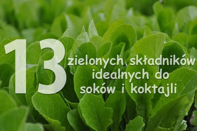13 najlepszych zielonych składników do soków i koktajli