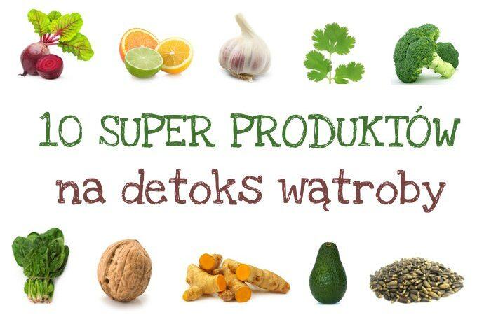 10 produktów na regenerację i oczyszczanie wątroby.